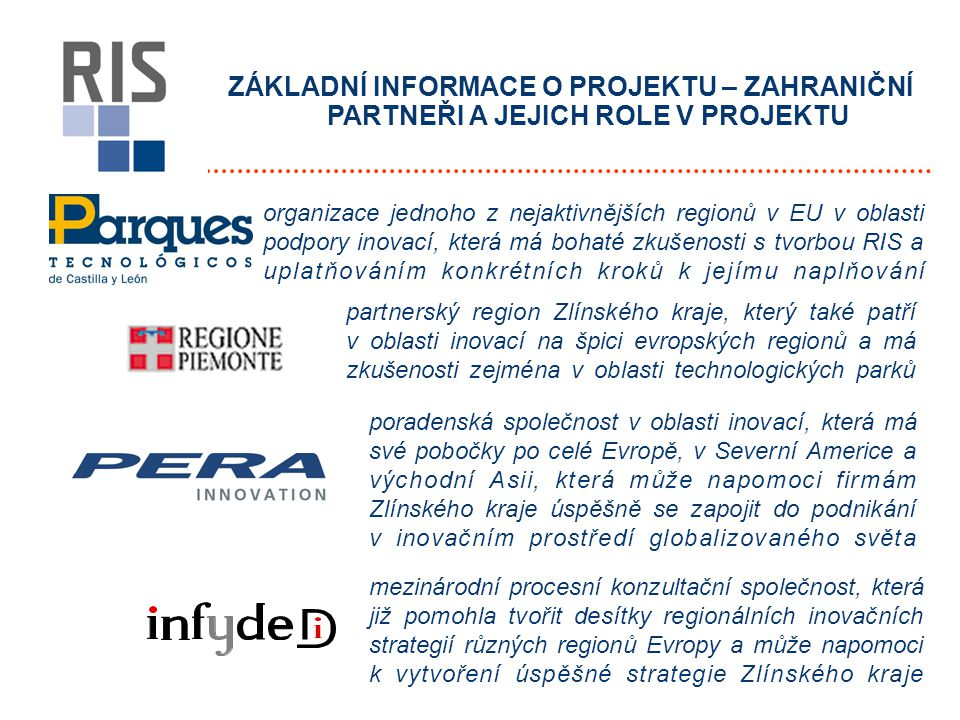 ZÁKLADNÍ INFORMACE O PROJEKTU – ZAHRANIČNÍ PARTNEŘI A JEJICH ROLE V PROJEKTU organizace jednoho z nejaktivnějších regionů v EU v oblasti podpory inova
