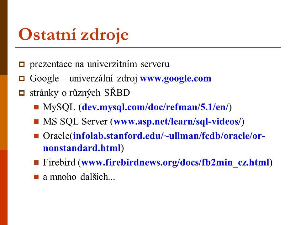 Ostatní zdroje  prezentace na univerzitním serveru  Google – univerzální zdroj www.google.com  stránky o různých SŘBD MySQL (dev.mysql.com/doc/refm