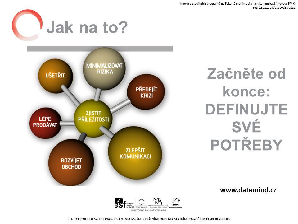 TENTO PROJEKT JE SPOLUFINANCOVÁN EVROPSKÝM SOCIÁLNÍM FONDEM A STÁTNÍM ROZPOČTEM ČESKÉ REPUBLIKY Inovace studijních programů na Fakultě multimediálních komunikací (Inovace FMK) reg.č.: CZ.1.07/2.2.00/28.0282 Jak na to.