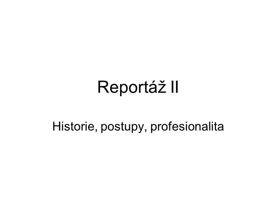 Reportáž II Historie, postupy, profesionalita