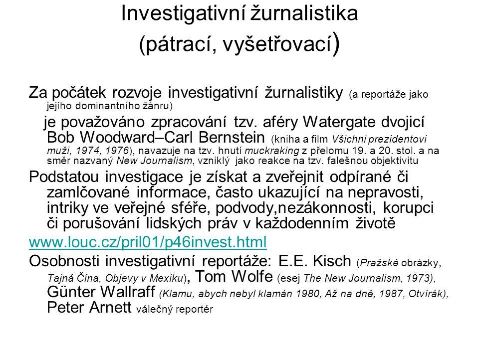 Investigativní žurnalistika (pátrací, vyšetřovací ) Za počátek rozvoje investigativní žurnalistiky (a reportáže jako jejího dominantního žánru) je pov