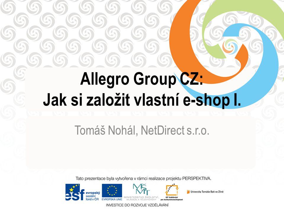 Allegro Group CZ: Jak si založit vlastní e-shop I. Tomáš Nohál, NetDirect s.r.o.
