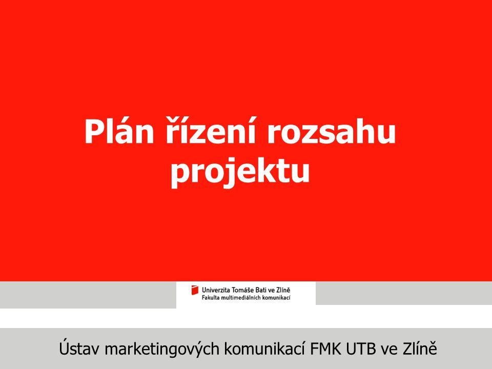 Ústav marketingových komunikací FMK UTB ve Zlíně Plán řízení rozsahu projektu
