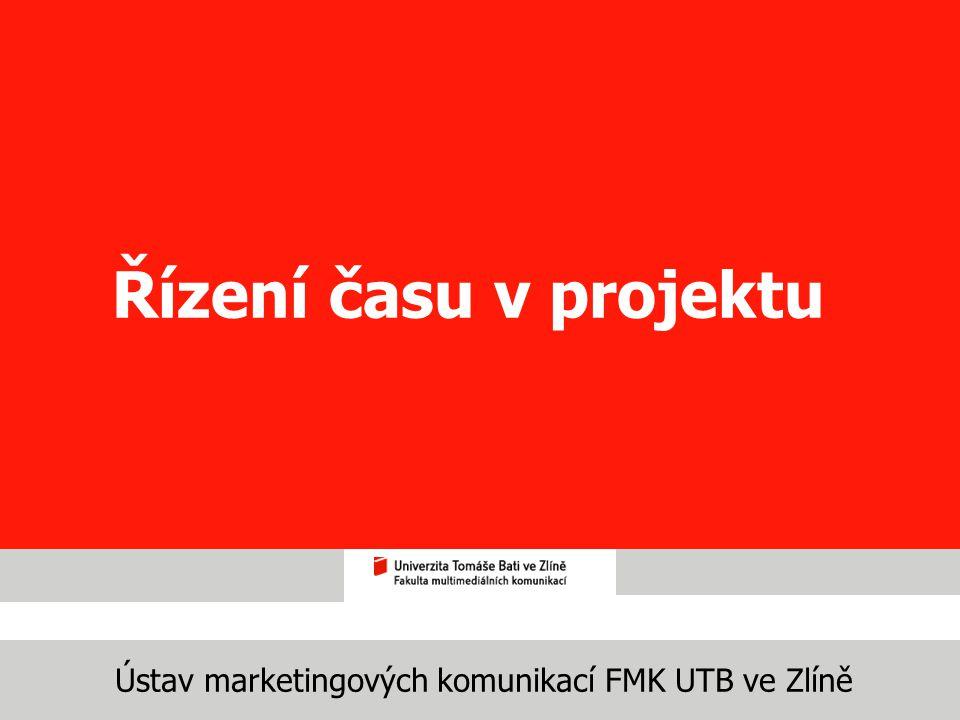 Ústav marketingových komunikací FMK UTB ve Zlíně Řízení času v projektu