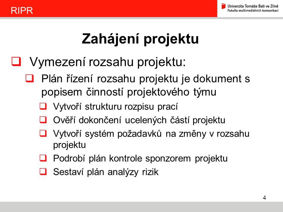 4  Vymezení rozsahu projektu:  Plán řízení rozsahu projektu je dokument s popisem činností projektového týmu  Vytvoří strukturu rozpisu prací  Ově
