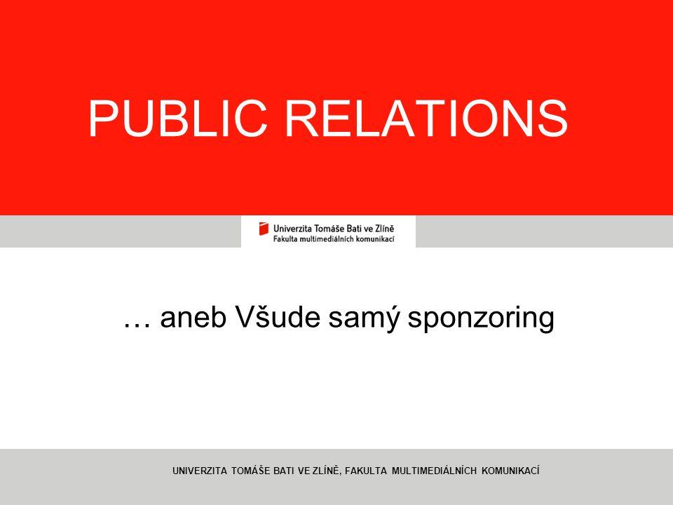 1 PUBLIC RELATIONS … aneb Všude samý sponzoring UNIVERZITA TOMÁŠE BATI VE ZLÍNĚ, FAKULTA MULTIMEDIÁLNÍCH KOMUNIKACÍ