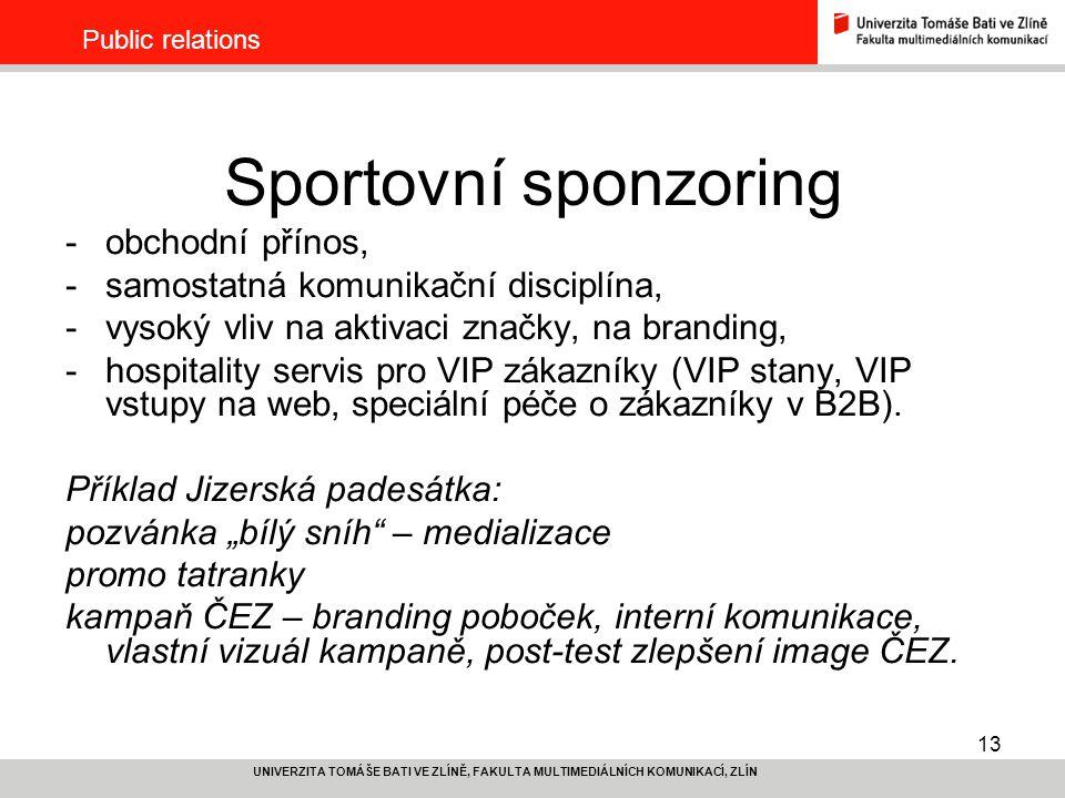 13 UNIVERZITA TOMÁŠE BATI VE ZLÍNĚ, FAKULTA MULTIMEDIÁLNÍCH KOMUNIKACÍ, ZLÍN Public relations Sportovní sponzoring -obchodní přínos, -samostatná komun