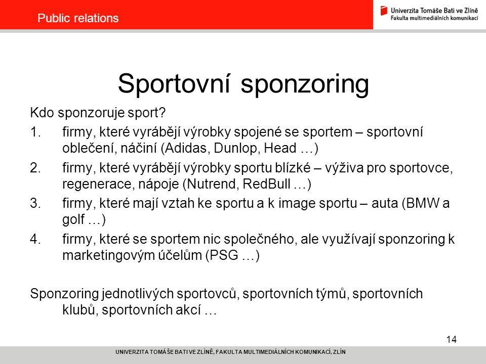 14 UNIVERZITA TOMÁŠE BATI VE ZLÍNĚ, FAKULTA MULTIMEDIÁLNÍCH KOMUNIKACÍ, ZLÍN Public relations Sportovní sponzoring Kdo sponzoruje sport? 1.firmy, kter