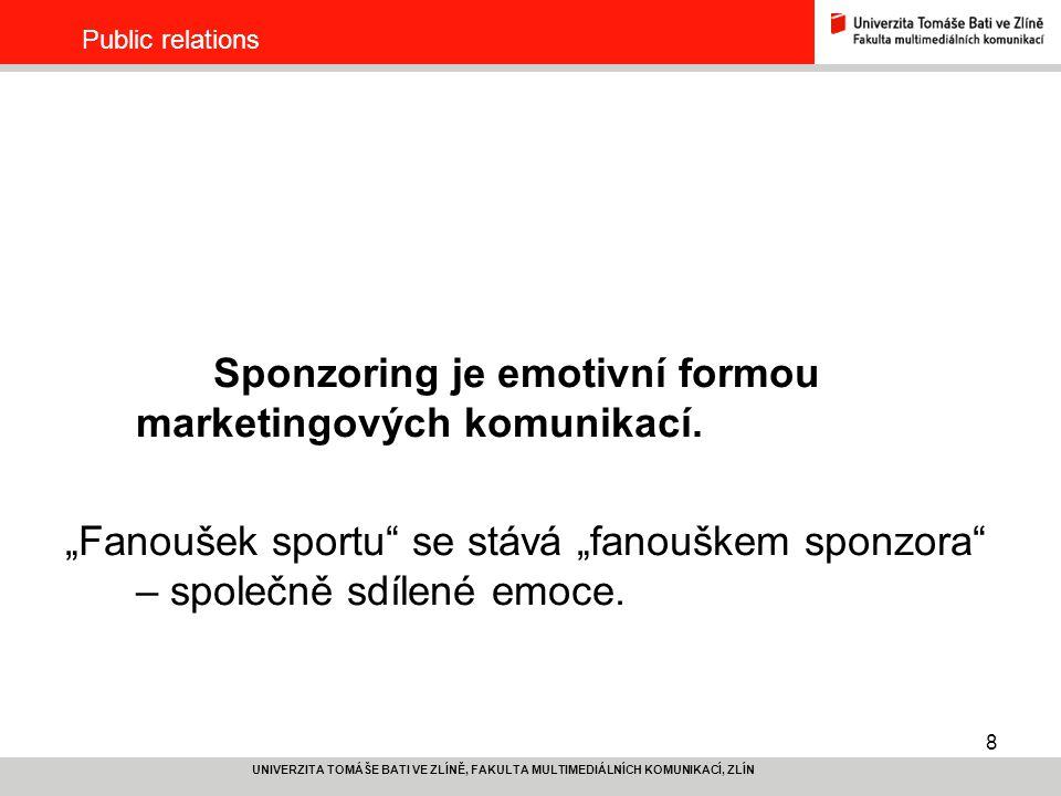 8 UNIVERZITA TOMÁŠE BATI VE ZLÍNĚ, FAKULTA MULTIMEDIÁLNÍCH KOMUNIKACÍ, ZLÍN Public relations Sponzoring je emotivní formou marketingových komunikací.