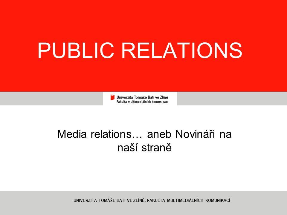 1 PUBLIC RELATIONS Media relations… aneb Novináři na naší straně UNIVERZITA TOMÁŠE BATI VE ZLÍNĚ, FAKULTA MULTIMEDIÁLNÍCH KOMUNIKACÍ