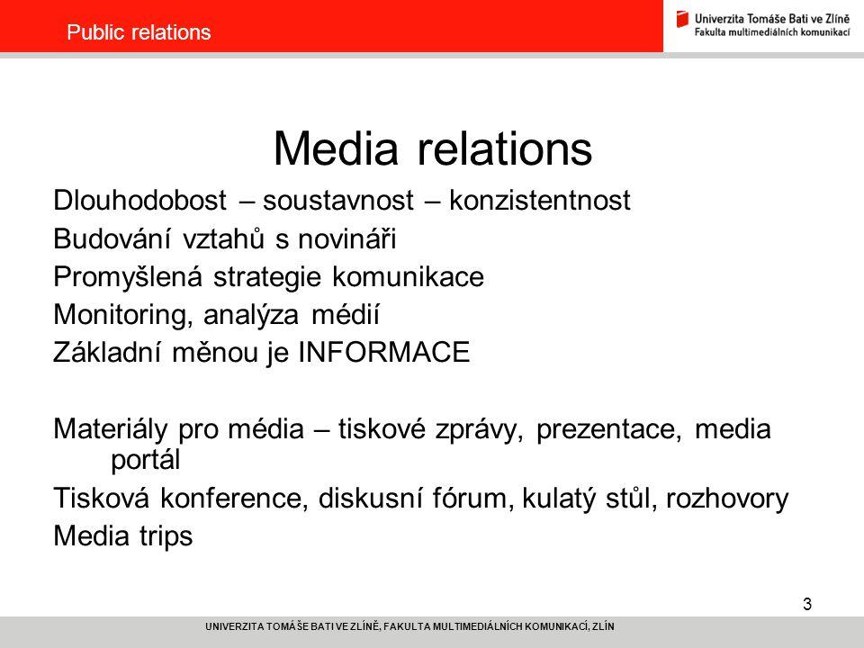 3 UNIVERZITA TOMÁŠE BATI VE ZLÍNĚ, FAKULTA MULTIMEDIÁLNÍCH KOMUNIKACÍ, ZLÍN Public relations Media relations Dlouhodobost – soustavnost – konzistentno