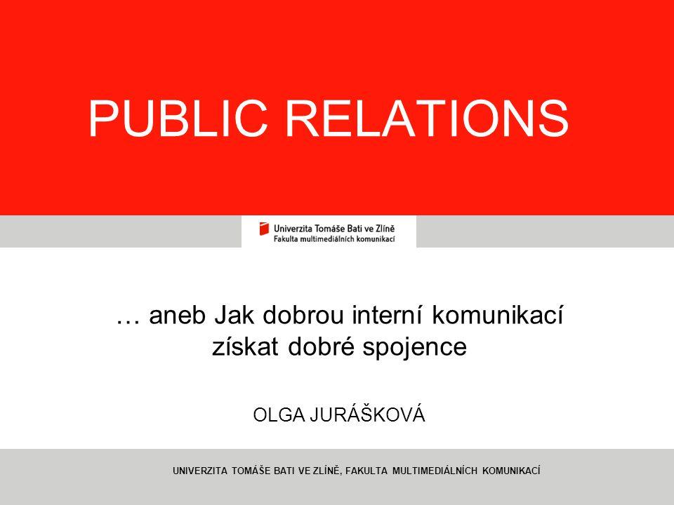 1 PUBLIC RELATIONS … aneb Jak dobrou interní komunikací získat dobré spojence OLGA JURÁŠKOVÁ UNIVERZITA TOMÁŠE BATI VE ZLÍNĚ, FAKULTA MULTIMEDIÁLNÍCH KOMUNIKACÍ