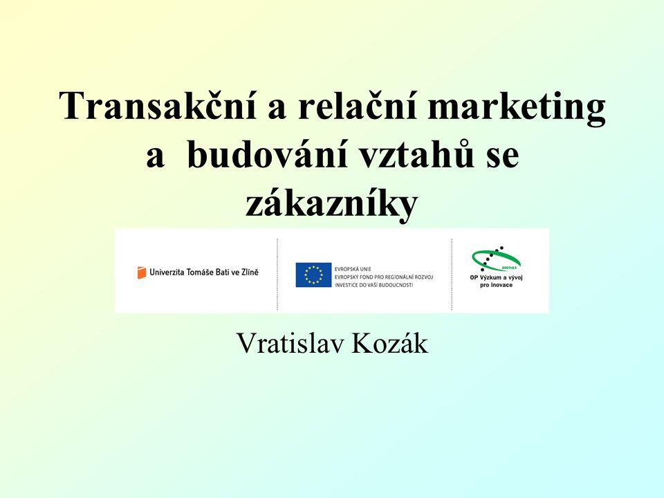 Transakční a relační marketing a budování vztahů se zákazníky Vratislav Kozák