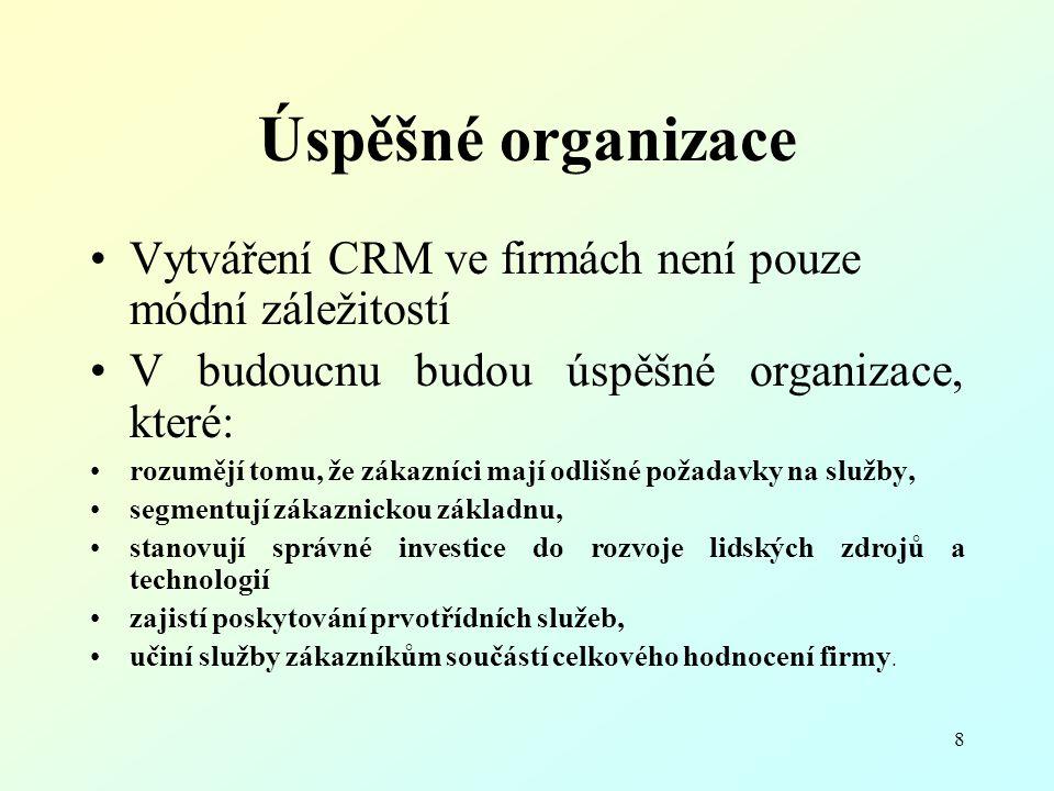 8 Úspěšné organizace Vytváření CRM ve firmách není pouze módní záležitostí V budoucnu budou úspěšné organizace, které: rozumějí tomu, že zákazníci maj