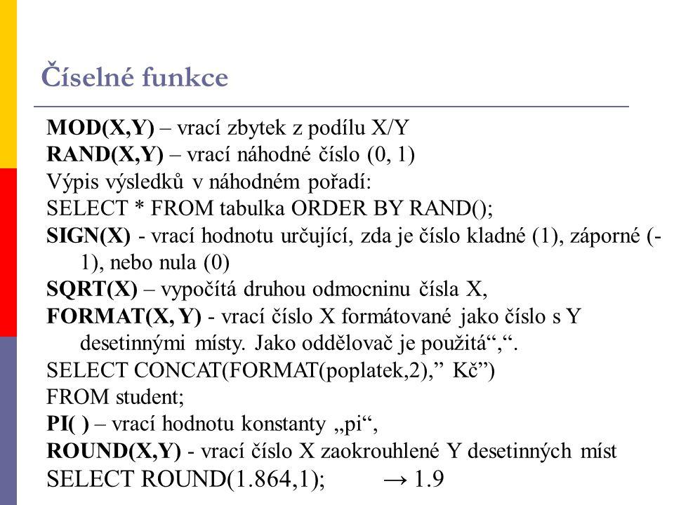 MOD(X,Y) – vrací zbytek z podílu X/Y RAND(X,Y) – vrací náhodné číslo (0, 1) Výpis výsledků v náhodném pořadí: SELECT * FROM tabulka ORDER BY RAND(); S