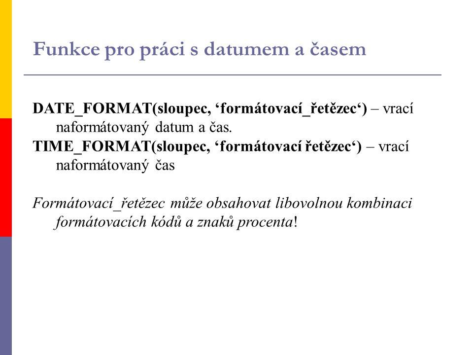 DATE_FORMAT(sloupec, 'formátovací_řetězec') – vrací naformátovaný datum a čas. TIME_FORMAT(sloupec, 'formátovací řetězec') – vrací naformátovaný čas F