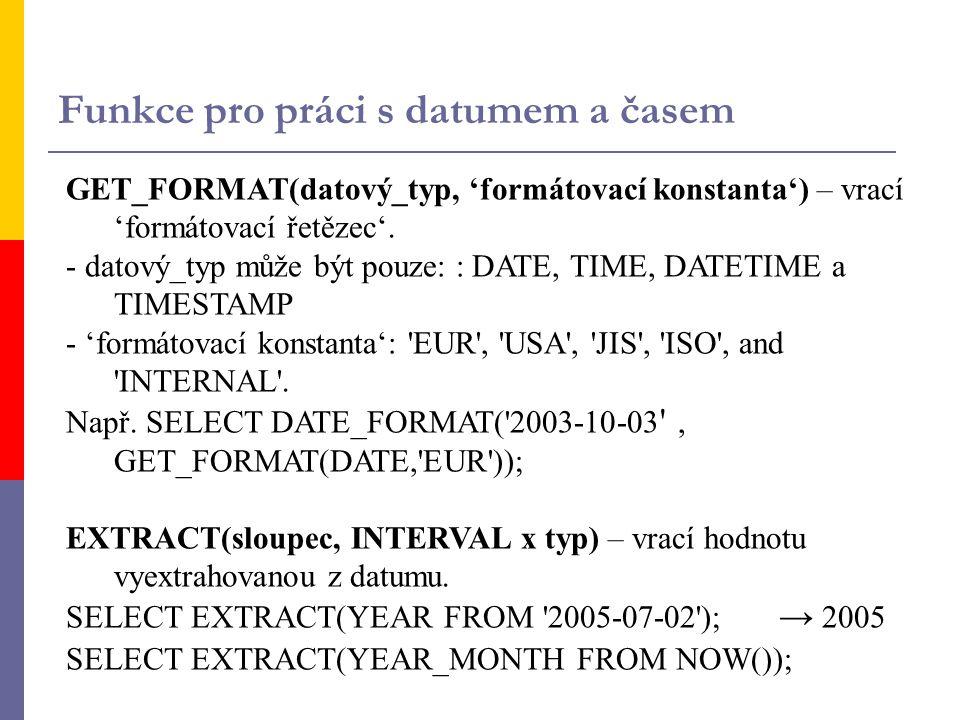 GET_FORMAT(datový_typ, 'formátovací konstanta') – vrací 'formátovací řetězec'. - datový_typ může být pouze: : DATE, TIME, DATETIME a TIMESTAMP - 'form