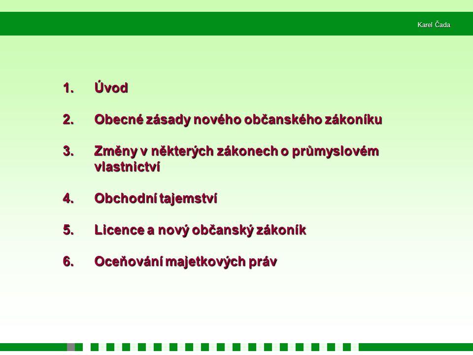 Karel Čada 50/181 Obecné zásady nového občanského zákoníku (1) Ustanovení § 1 odst.