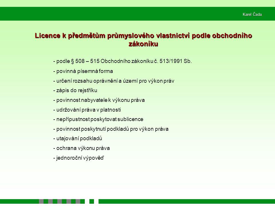 Karel Čada Licence k předmětům průmyslového vlastnictví podle obchodního zákoníku - podle § 508 – 515 Obchodního zákoníku č. 513/1991 Sb. - povinná pí