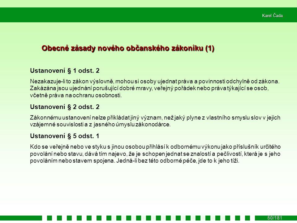 Karel Čada 50/181 Obecné zásady nového občanského zákoníku (2) Ustanovení § 10 odst.