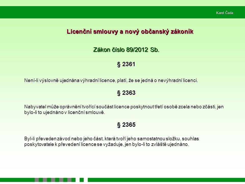 Karel Čada Licenční smlouvy a nový občanský zákoník Zákon číslo 89/2012 Sb. § 2361 Není-li výslovně ujednána výhradní licence, platí, že se jedná o ne