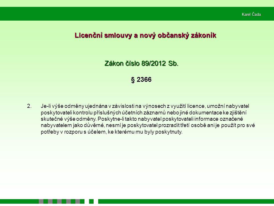 Karel Čada Licenční smlouvy a nový občanský zákoník Zákon číslo 89/2012 Sb. § 2366 2. Je-li výše odměny ujednána v závislosti na výnosech z využití li