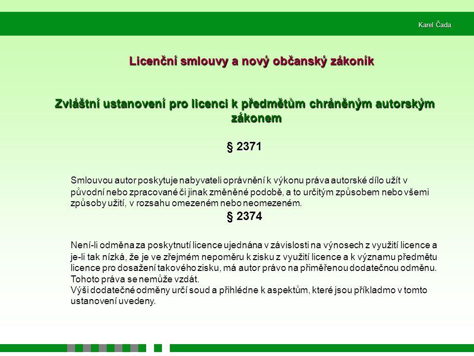 Karel Čada Licenční smlouvy a nový občanský zákoník Zvláštní ustanovení pro licenci k předmětům chráněným autorským zákonem § 2371 Smlouvou autor posk