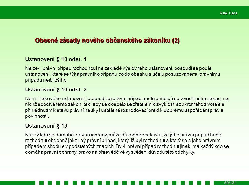 Karel Čada 50/181 Obecné zásady nového občanského zákoníku (2) Ustanovení § 10 odst. 1 Nelze-li právní případ rozhodnout na základě výslovného ustanov