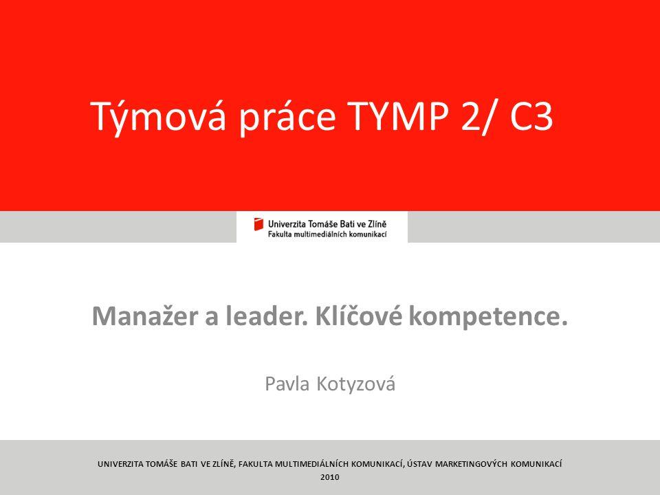 1 Týmová práce TYMP 2/ C3 Manažer a leader. Klíčové kompetence. Pavla Kotyzová UNIVERZITA TOMÁŠE BATI VE ZLÍNĚ, FAKULTA MULTIMEDIÁLNÍCH KOMUNIKACÍ, ÚS