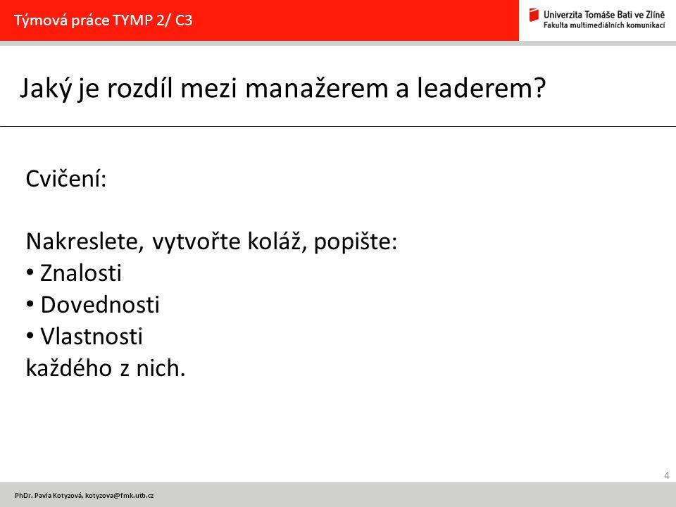 4 PhDr. Pavla Kotyzová, kotyzova@fmk.utb.cz Jaký je rozdíl mezi manažerem a leaderem? Týmová práce TYMP 2/ C3 Cvičení: Nakreslete, vytvořte koláž, pop