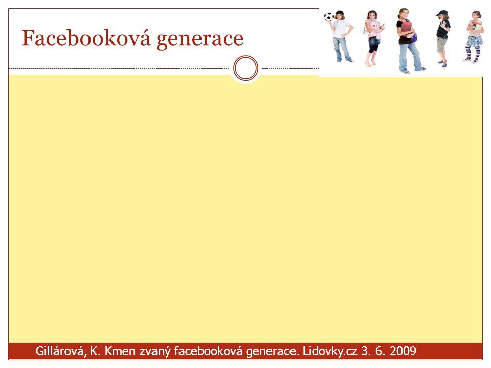 Facebooková generace Gillárová, K. Kmen zvaný facebooková generace. Lidovky.cz 3. 6. 2009