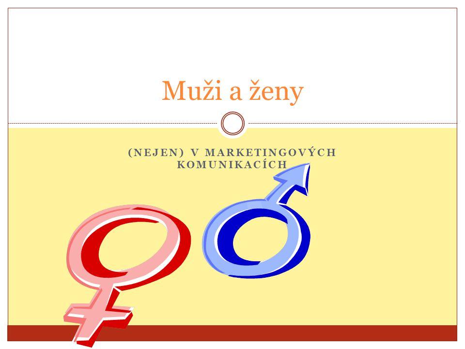 Muži a ženy (NEJEN) V MARKETINGOVÝCH KOMUNIKACÍCH