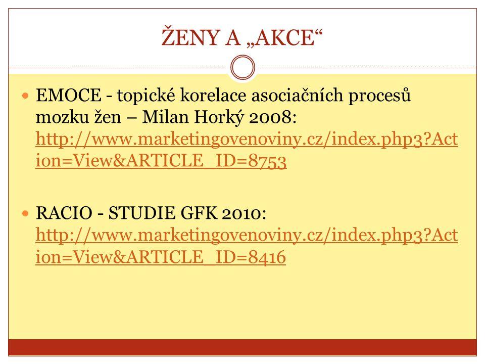 """ŽENY A """"AKCE"""" EMOCE - topické korelace asociačních procesů mozku žen – Milan Horký 2008: http://www.marketingovenoviny.cz/index.php3?Act ion=View&ARTI"""