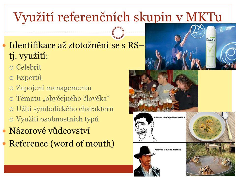 """Využití referenčních skupin v MKTu Identifikace až ztotožnění se s RS– tj. využití:  Celebrit  Expertů  Zapojení managementu  Tématu """"obyčejného č"""