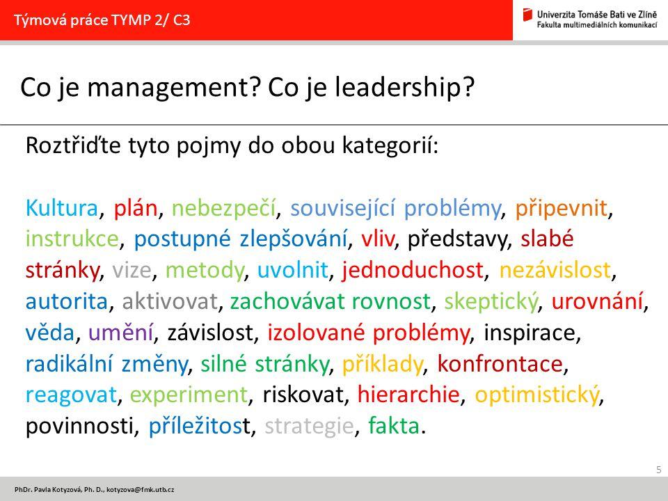 5 PhDr.Pavla Kotyzová, Ph. D., kotyzova@fmk.utb.cz Co je management.