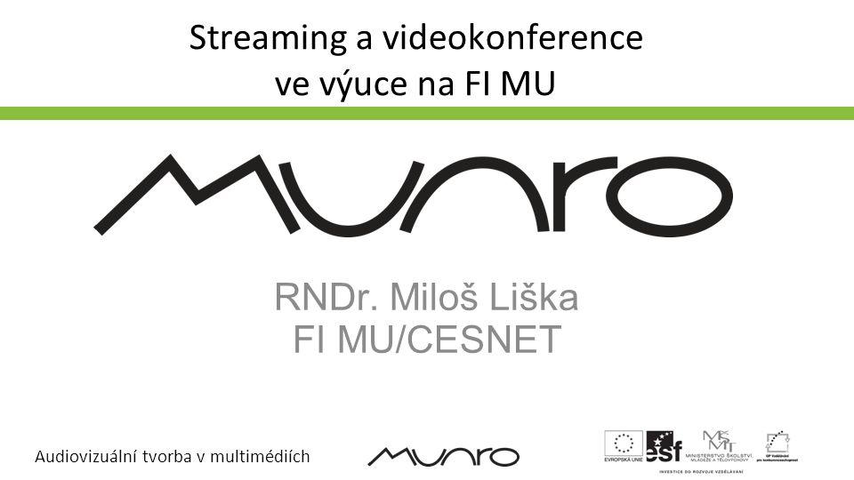 Audiovizuální tvorba v multimédiích Osnova Streaming přednášek na FI MU Příklad práce se streamingem SD videa High-performance Computing Class Příklad využití HD videa s nízkým zpožděním ve výuce