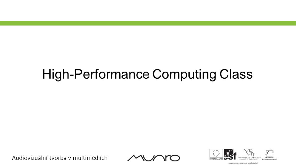 Audiovizuální tvorba v multimédiích High-Performance Computing Class