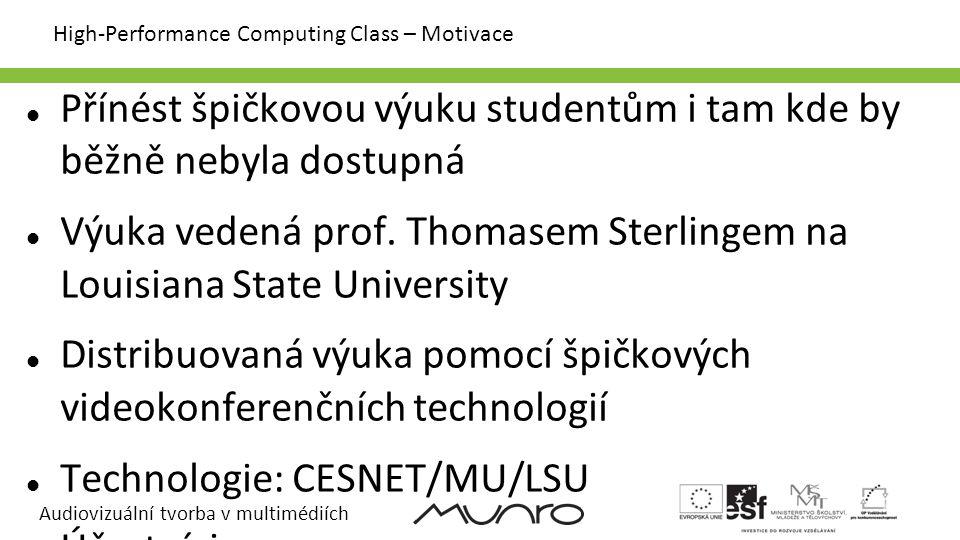 Audiovizuální tvorba v multimédiích High-Performance Computing Class – Motivace Přínést špičkovou výuku studentům i tam kde by běžně nebyla dostupná Výuka vedená prof.