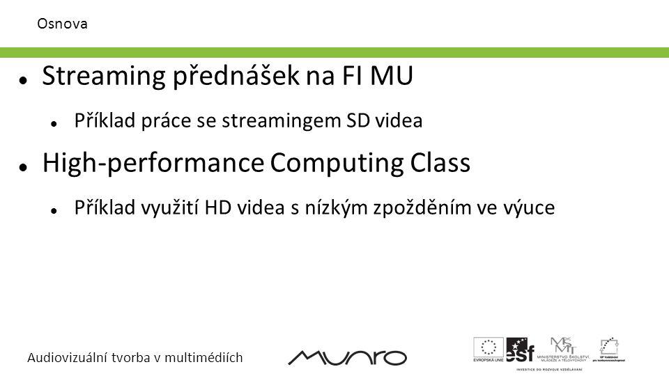 Audiovizuální tvorba v multimédiích High-Performance Computing Class – Technologie – UltraGrid Přenos nekomprimovaného videa 1080i, 30fps, 8bpp, 4:2:2 YUV 1.2 Gbps – nekomprimované video, 250 Mbps – DXT komprese End-to-end zpoždění cca.
