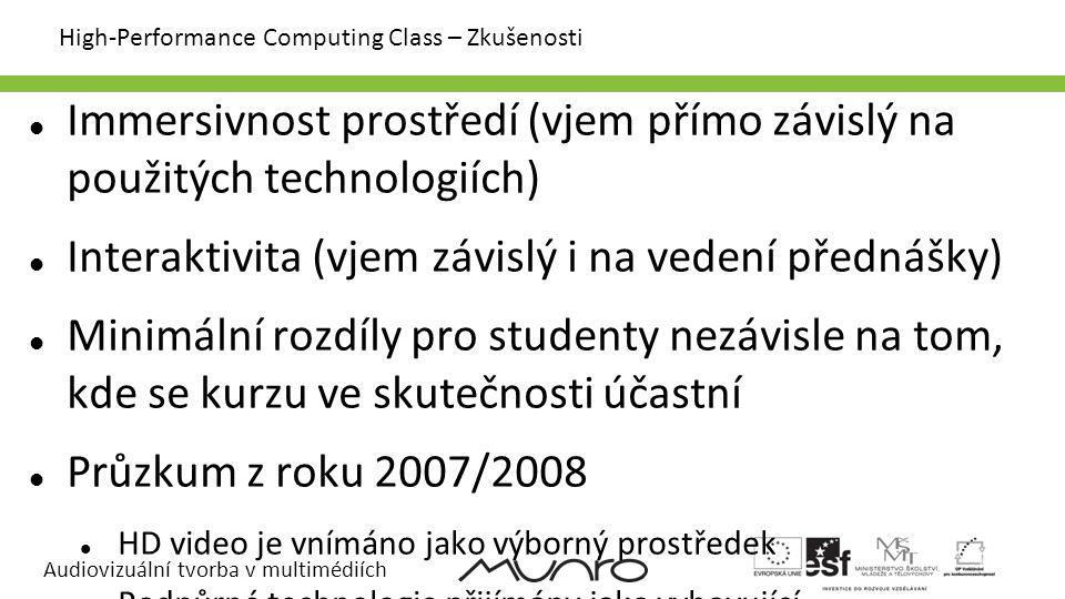 Audiovizuální tvorba v multimédiích High-Performance Computing Class – Zkušenosti Immersivnost prostředí (vjem přímo závislý na použitých technologiích) Interaktivita (vjem závislý i na vedení přednášky) Minimální rozdíly pro studenty nezávisle na tom, kde se kurzu ve skutečnosti účastní Průzkum z roku 2007/2008 HD video je vnímáno jako výborný prostředek Podpůrné technologie přijímány jako vyhovující Audio zdrojem problémů (není překvapivý výsledek) HUTANU, Andrei - XIN, Yufeng - THORPE, Steven - HOLUB, Petr - PARUCHURI, Ravi - EILAND, Daniel - LIŠKA, Miloš.
