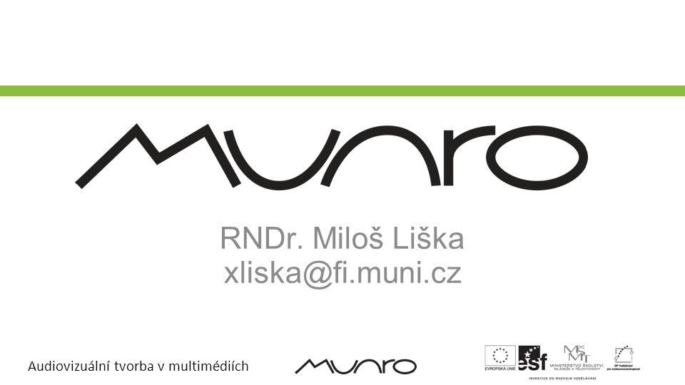 Audiovizuální tvorba v multimédiích RNDr. Miloš Liška xliska@fi.muni.cz