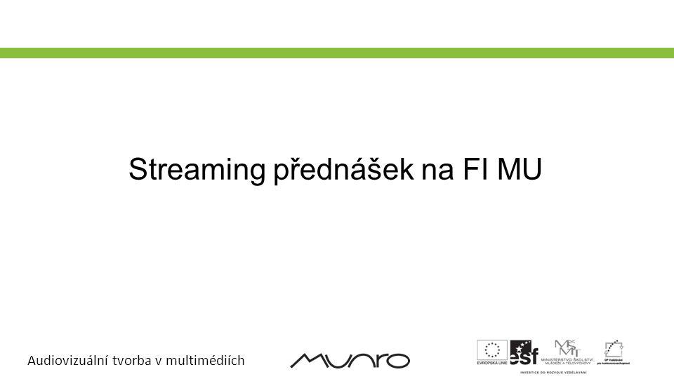 Audiovizuální tvorba v multimédiích Streaming přednášek na FI MU – Motivace Záznamy přednášek jsou výborný studijní materiál před zkouškami Kdy záznamy přednášek nemusí stačit Přeplněné posluchárny Nemoc nebo jiné dúvody Dohled nad posluchárnami, příhled pro techniky