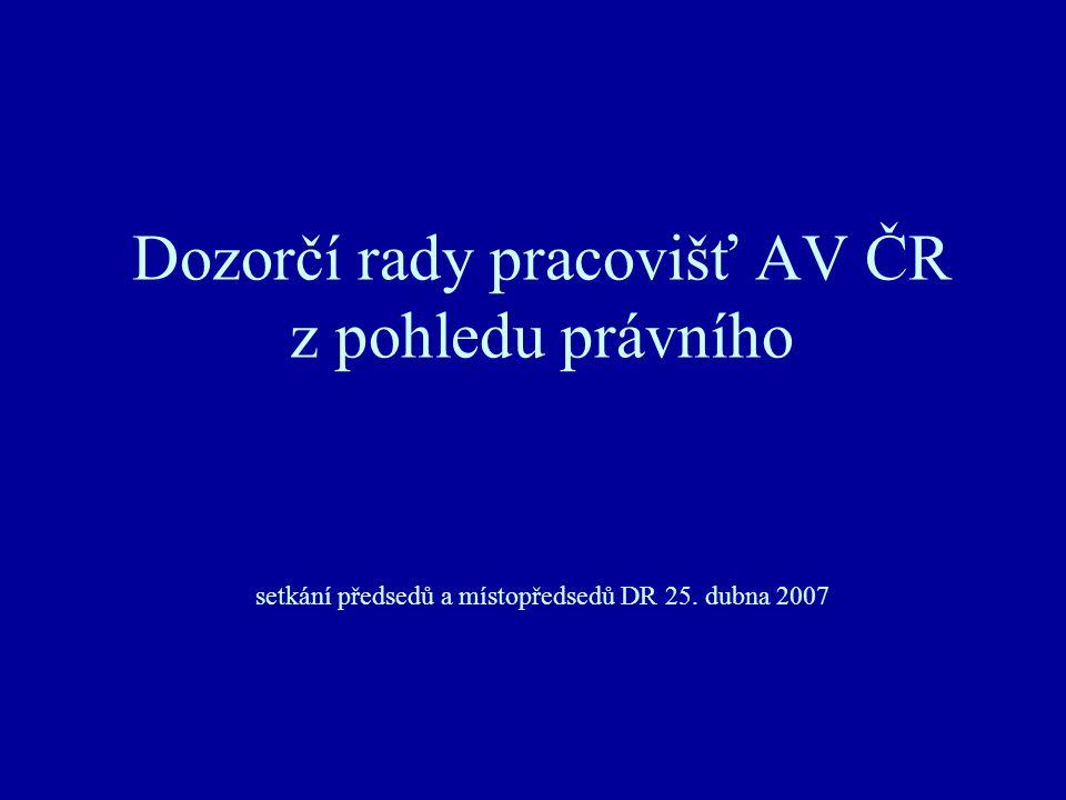 Dozorčí rady pracovišť AV ČR z pohledu právního setkání předsedů a místopředsedů DR 25. dubna 2007