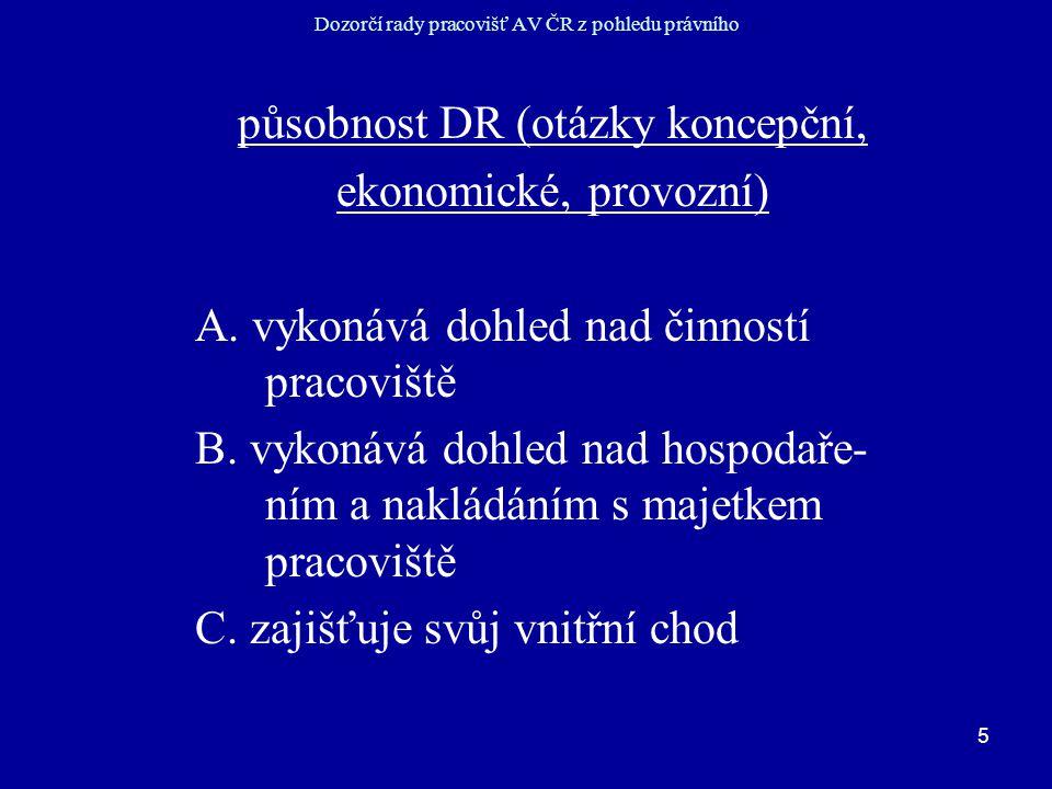 5 Dozorčí rady pracovišť AV ČR z pohledu právního působnost DR (otázky koncepční, ekonomické, provozní) A.