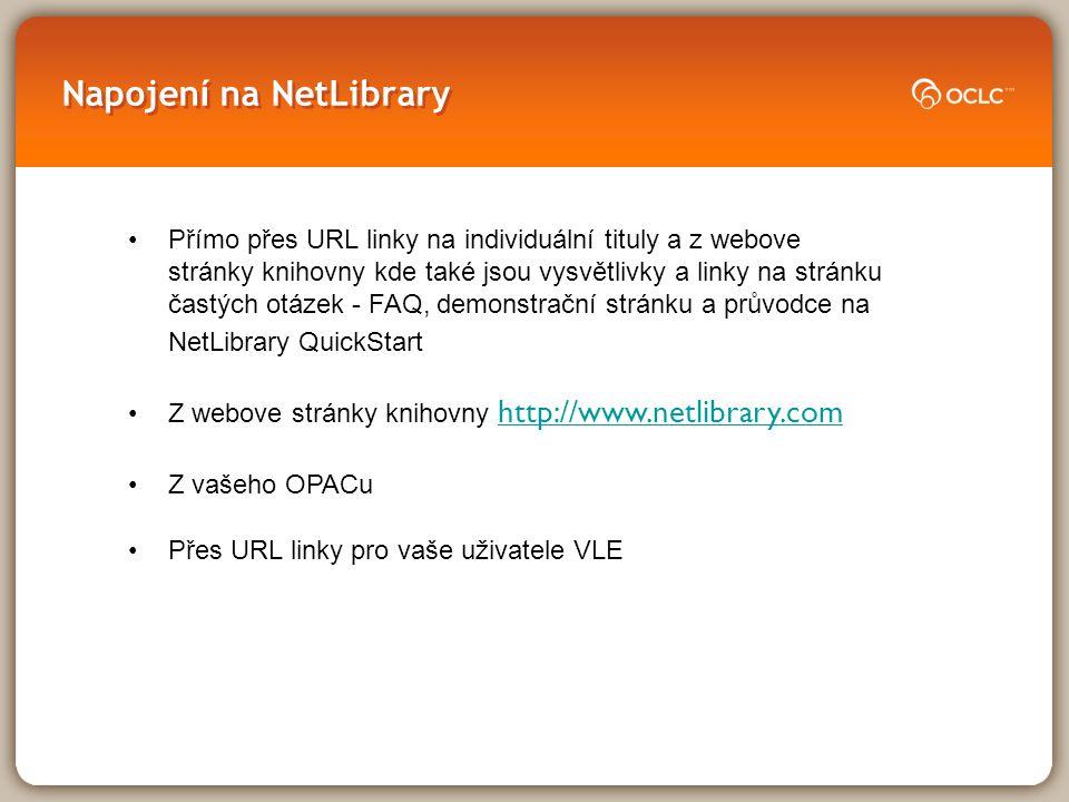 Napojen í na NetLibrary Přímo přes URL linky na individuální tituly a z webove stránky knihovny kde také jsou vysvětlivky a linky na stránku častých o