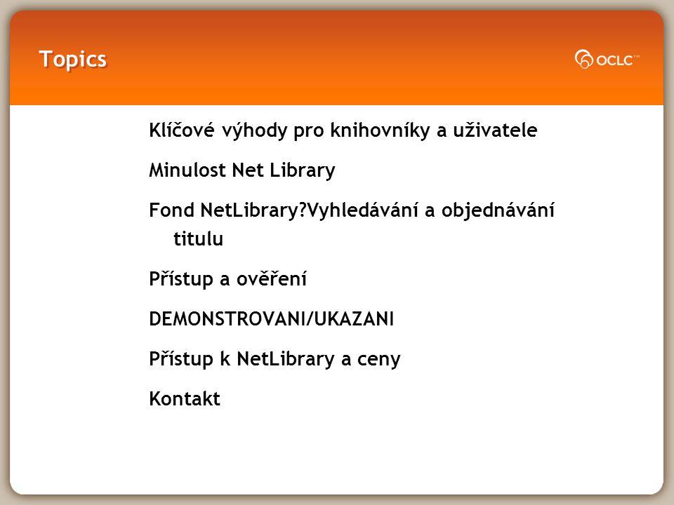 Topics Klíčové výhody pro knihovníky a uživatele Minulost Net Library Fond NetLibrary?Vyhledávání a objednávání titulu Přístup a ověření DEMONSTROVANI