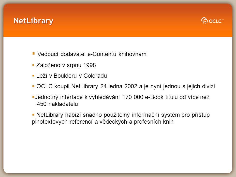 NetLibrary  Vedoucí dodavatel e-Contentu knihovnám  Založeno v srpnu 1998  Leží v Boulderu v Coloradu  OCLC koupil NetLibrary 24 ledna 2002 a je n