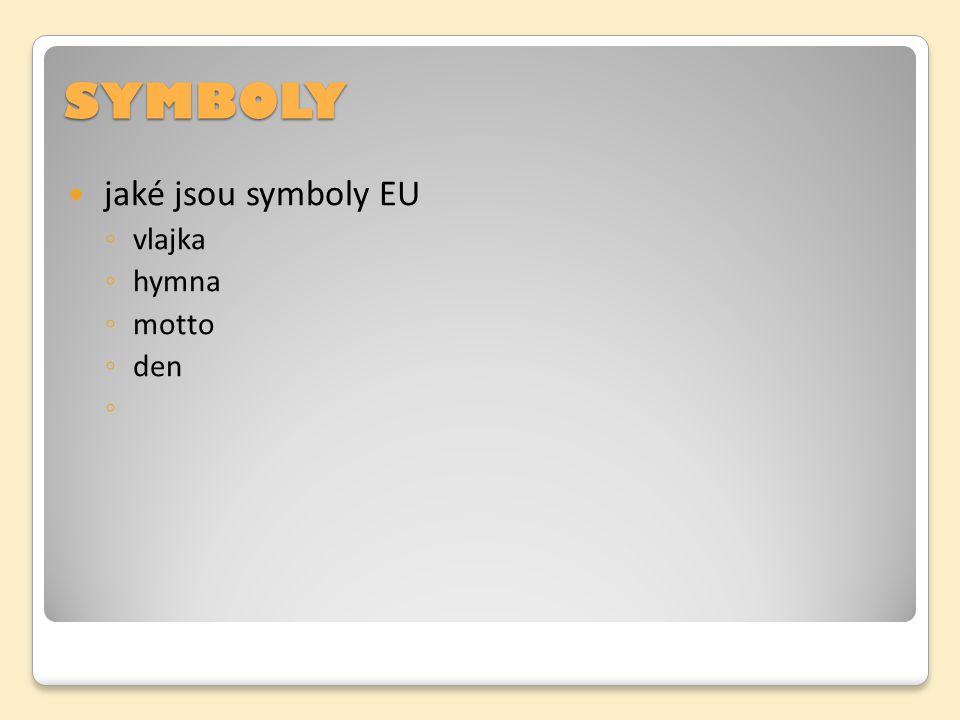 SYMBOLY jaké jsou symboly EU ◦ vlajka ◦ hymna ◦ motto ◦ den ◦