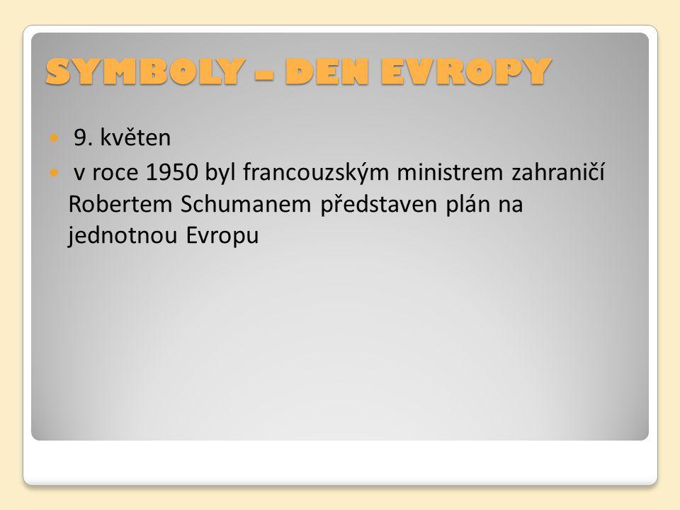 SYMBOLY – DEN EVROPY 9. květen v roce 1950 byl francouzským ministrem zahraničí Robertem Schumanem představen plán na jednotnou Evropu