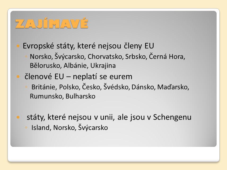ZAJÍMAVÉ Evropské státy, které nejsou členy EU ◦ Norsko, Švýcarsko, Chorvatsko, Srbsko, Černá Hora, Bělorusko, Albánie, Ukrajina členové EU – neplatí